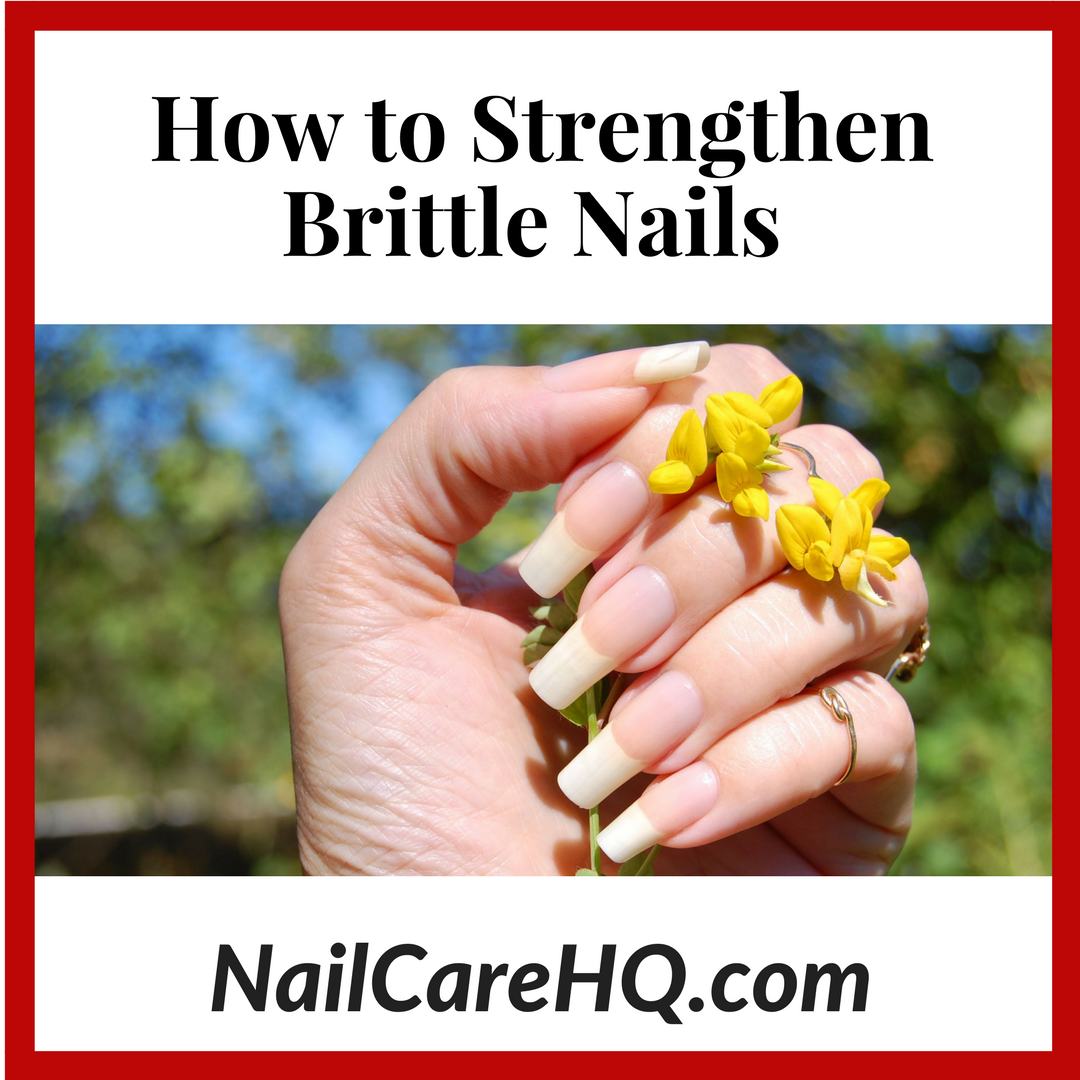 Nail Care – How To Strengthen Brittle Nails | Nail Care HQ