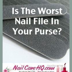 www.NailCareHQ.com The-Worst-Nail-File to Use For Your Nail Care