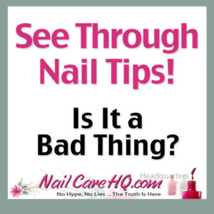 NailCareHQ Clear Fingertips w logo 300x300 Clear Fingernails   Is It a Bad Thing?
