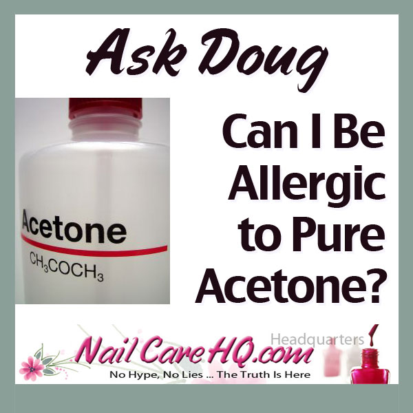 ASK DOUG - Can I Be Allergic to Pure Acetone? NailCareHQ.com