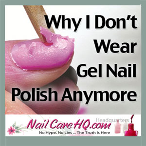Why I Don't Wear Gel Nail Polish Anymore - NailCareHQ.com