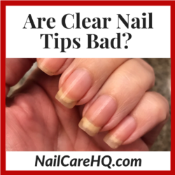 Are Clear Nail Tips Bad?