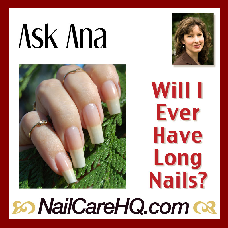 ASK ANA: Long Nails - Will I Ever Have Them? - Nail Care HQ