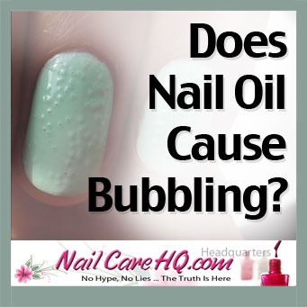 Is Oil Causing Nail Polish Bubbles? | Nail Care HQ